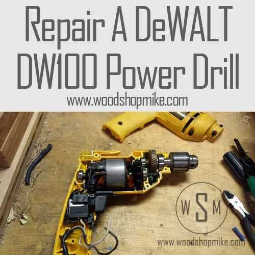 Repair A Dewalt DW100 Power Drill
