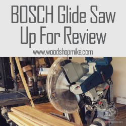 BOSCH Glide Saw, Up For Review