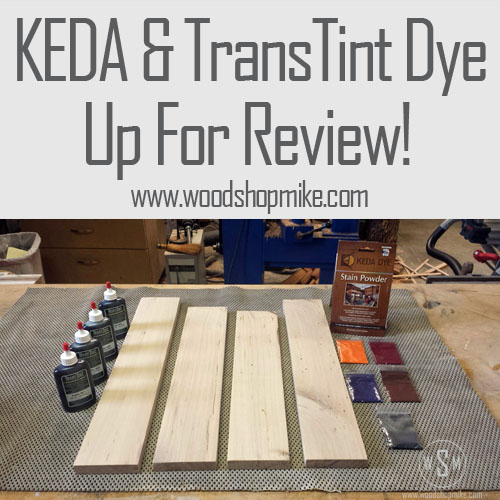 KEDA Wood Dye & TransTint, Up For Review!