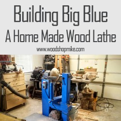 Building Big Blue, a Home Made Wood Lathe