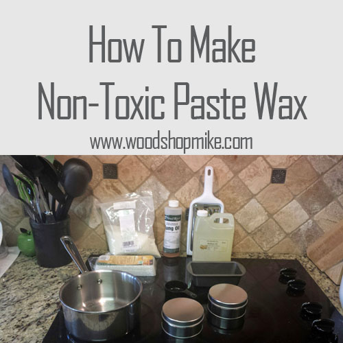 How To Make Non Toxic Paste Wax Wood Shop Mike
