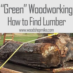 """Green"" Woodworking – How to Find Lumber"