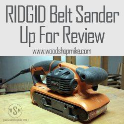 RIDGID Belt Sander, Up For Review!