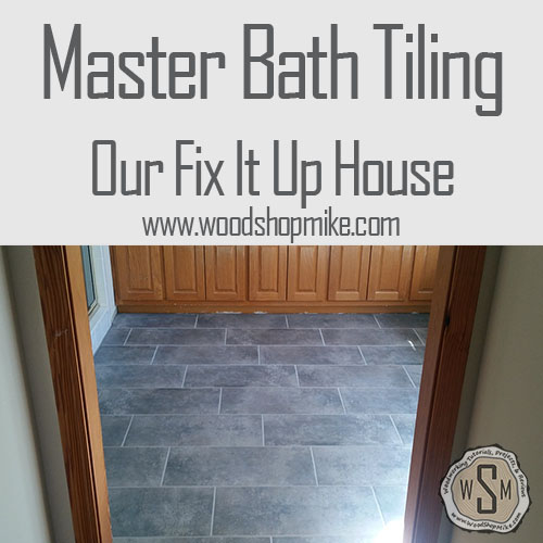 Tiling Master Bathroom Floor, Our Fix It Up House